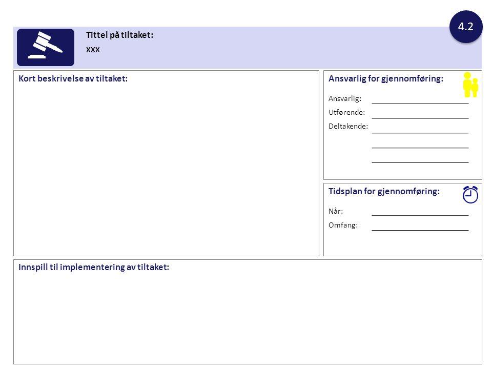 Innspill til implementering av tiltaket: Tittel på tiltaket: XXX Kort beskrivelse av tiltaket: 4.2 Ansvarlig for gjennomføring: Ansvarlig: Utførende: Deltakende: Tidsplan for gjennomføring: Når: Omfang: