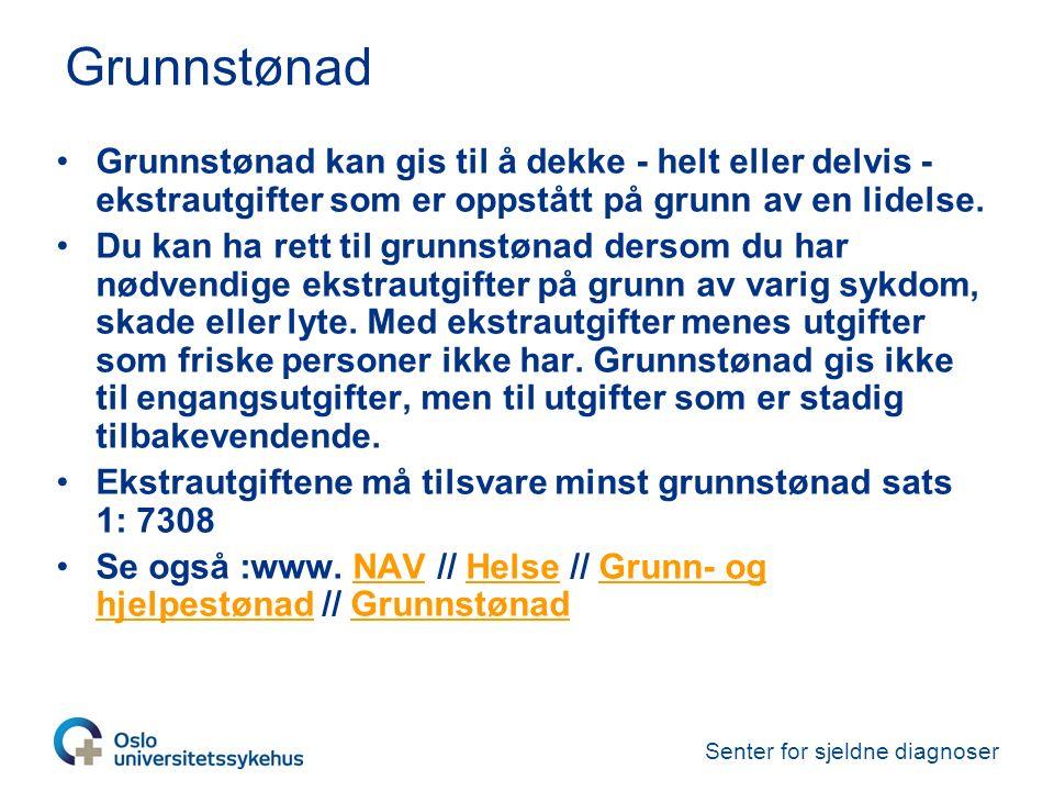 Senter for sjeldne diagnoser Grunnstønad Grunnstønad kan gis til å dekke - helt eller delvis - ekstrautgifter som er oppstått på grunn av en lidelse.
