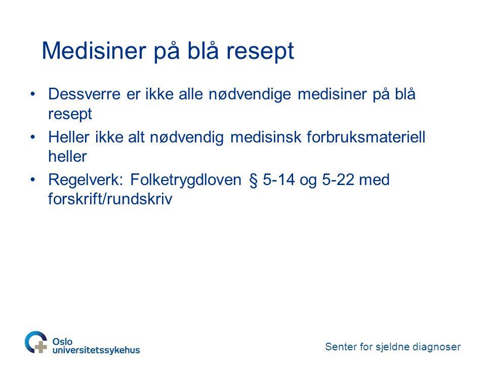 Senter for sjeldne diagnoser Medisiner på blå resept Dessverre er ikke alle nødvendige medisiner på blå resept Heller ikke alt nødvendig medisinsk forbruksmateriell heller Regelverk: Folketrygdloven § 5-14 og 5-22 med forskrift/rundskriv