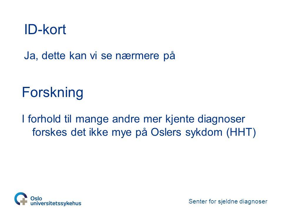 Senter for sjeldne diagnoser ID-kort Ja, dette kan vi se nærmere på Forskning I forhold til mange andre mer kjente diagnoser forskes det ikke mye på Oslers sykdom (HHT)
