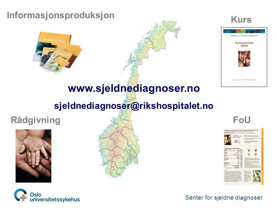 Senter for sjeldne diagnoser Informasjonsproduksjon FoURådgivning Kurs www.sjeldnediagnoser.no sjeldnediagnoser@rikshospitalet.no