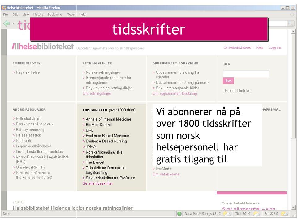 tidsskrifter Vi abonnerer nå på over 1800 tidsskrifter som norsk helsepersonell har gratis tilgang til