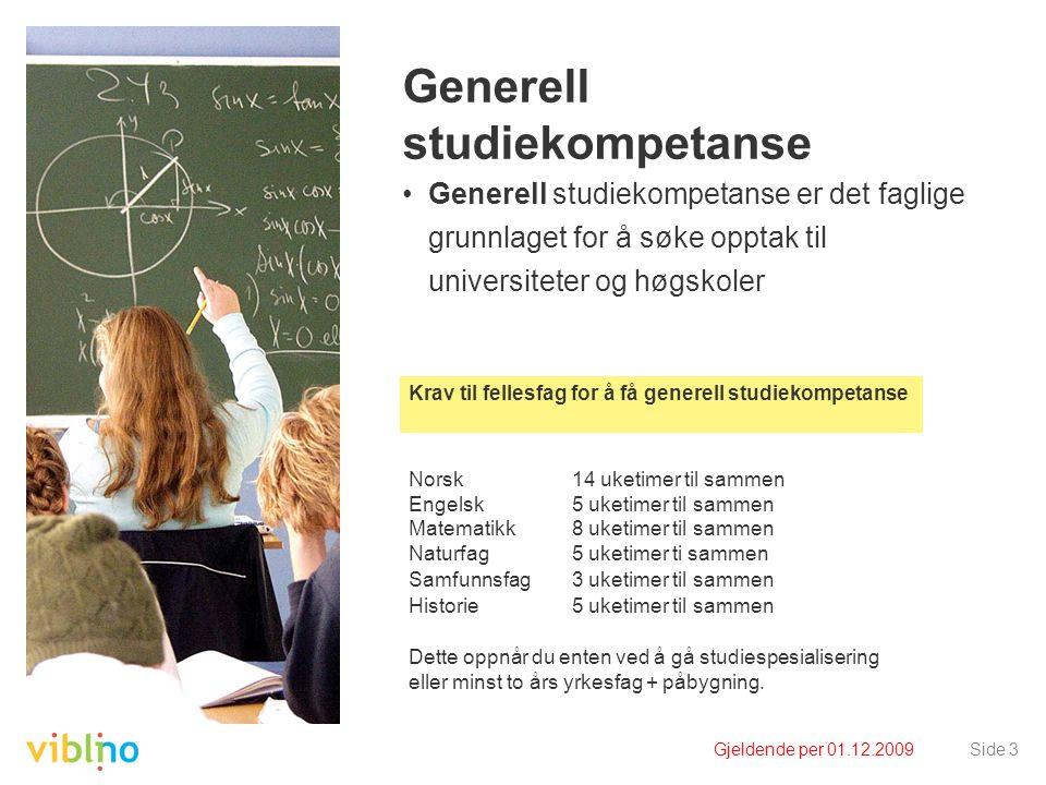 Gjeldende per 01.12.2009Side 3 Generell studiekompetanse Generell studiekompetanse er det faglige grunnlaget for å søke opptak til universiteter og hø