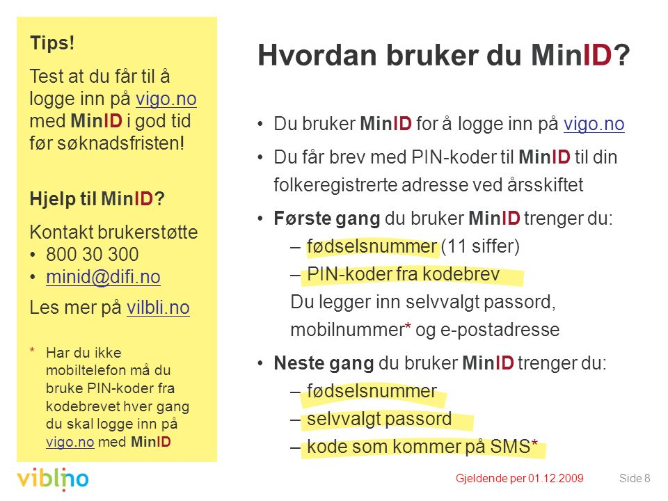 Gjeldende per 01.12.2009Side 8 Hvordan bruker du MinID? Du bruker MinID for å logge inn på vigo.novigo.no Du får brev med PIN-koder til MinID til din