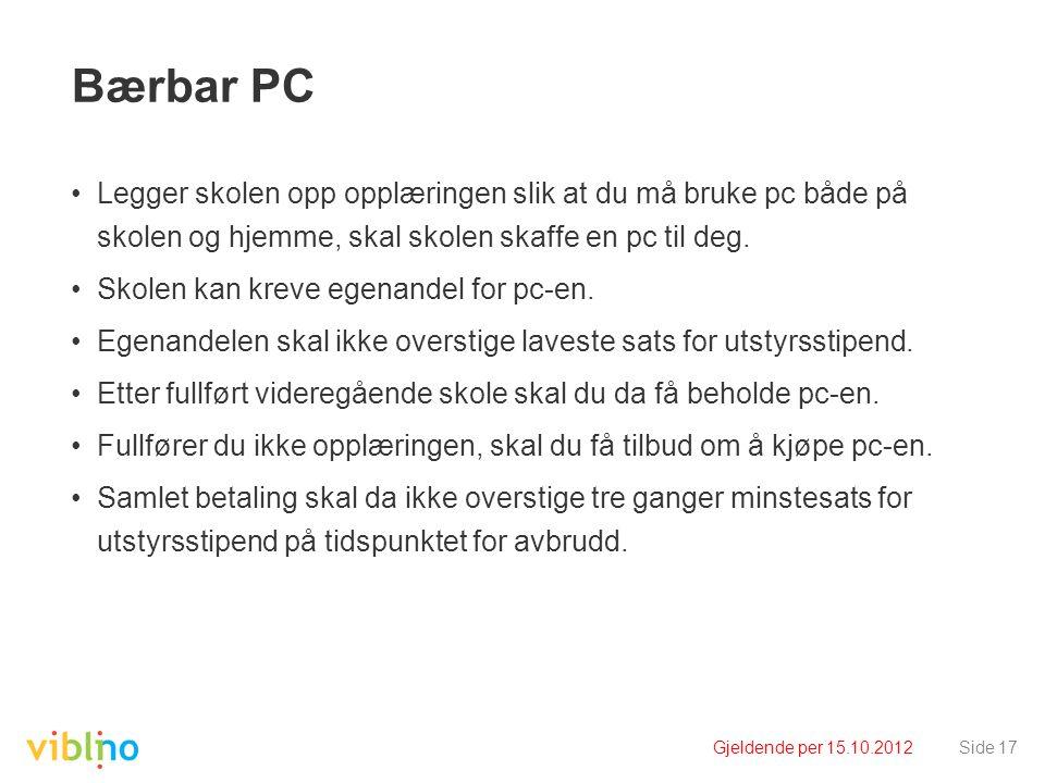 Gjeldende per 15.10.2012Side 17 Bærbar PC Legger skolen opp opplæringen slik at du må bruke pc både på skolen og hjemme, skal skolen skaffe en pc til