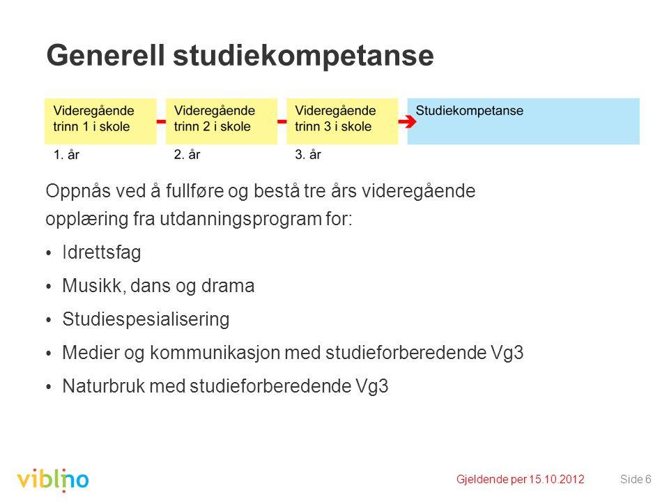 Gjeldende per 15.10.2012Side 6 Generell studiekompetanse Oppnås ved å fullføre og bestå tre års videregående opplæring fra utdanningsprogram for: Idre