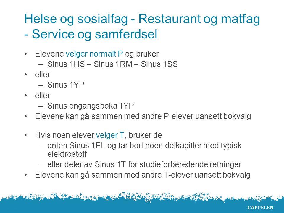 Helse og sosialfag - Restaurant og matfag - Service og samferdsel Elevene velger normalt P og bruker –Sinus 1HS – Sinus 1RM – Sinus 1SS eller –Sinus 1