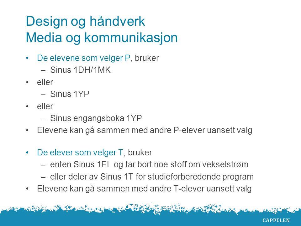 Design og håndverk Media og kommunikasjon De elevene som velger P, bruker –Sinus 1DH/1MK eller –Sinus 1YP eller –Sinus engangsboka 1YP Elevene kan gå