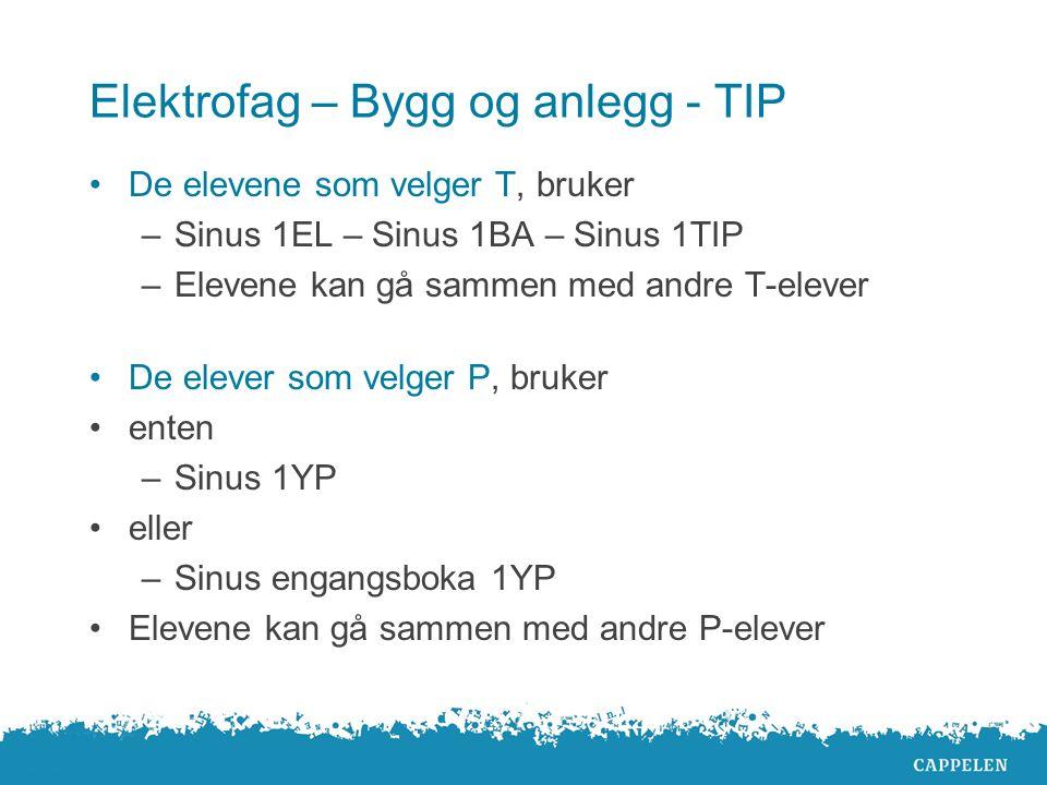 Elektrofag – Bygg og anlegg - TIP De elevene som velger T, bruker –Sinus 1EL – Sinus 1BA – Sinus 1TIP –Elevene kan gå sammen med andre T-elever De ele