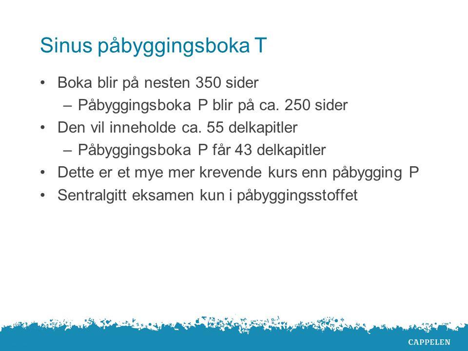 Sinus påbyggingsboka T Boka blir på nesten 350 sider –Påbyggingsboka P blir på ca.