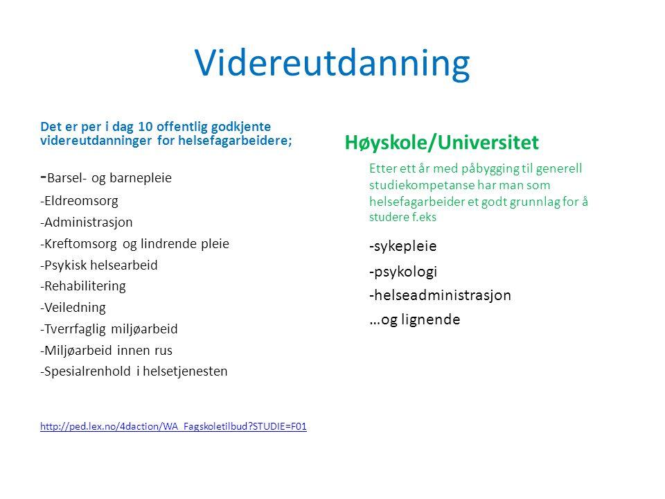 Videreutdanning Det er per i dag 10 offentlig godkjente videreutdanninger for helsefagarbeidere; - Barsel- og barnepleie -Eldreomsorg -Administrasjon