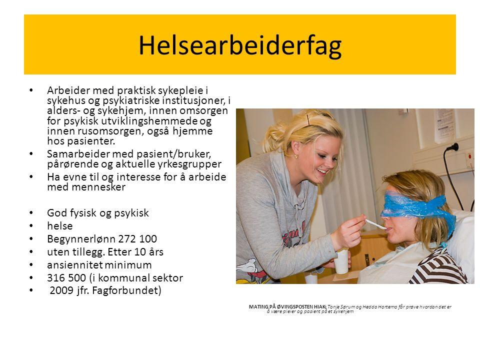 Helsearbeiderfag Arbeider med praktisk sykepleie i sykehus og psykiatriske institusjoner, i alders- og sykehjem, innen omsorgen for psykisk utviklingshemmede og innen rusomsorgen, også hjemme hos pasienter.