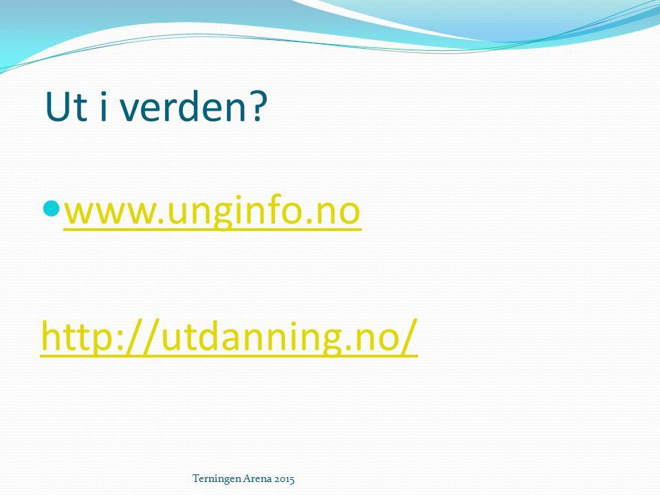 Ut i verden www.unginfo.no http://utdanning.no/ Terningen Arena 2015