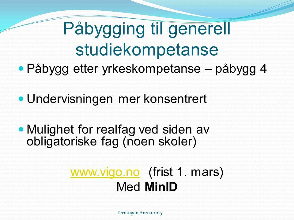 Påbygging til generell studiekompetanse Påbygg etter yrkeskompetanse – påbygg 4 Undervisningen mer konsentrert Mulighet for realfag ved siden av obligatoriske fag (noen skoler) www.vigo.nowww.vigo.no (frist 1.
