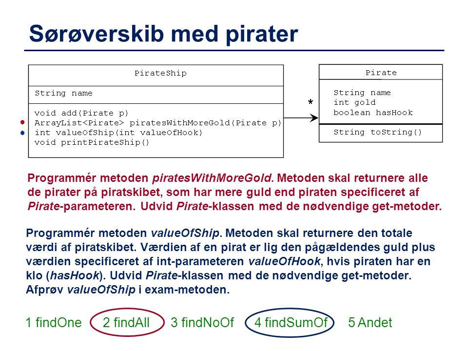 Sørøverskib med pirater Programmér metoden piratesWithMoreGold. Metoden skal returnere alle de pirater på piratskibet, som har mere guld end piraten s