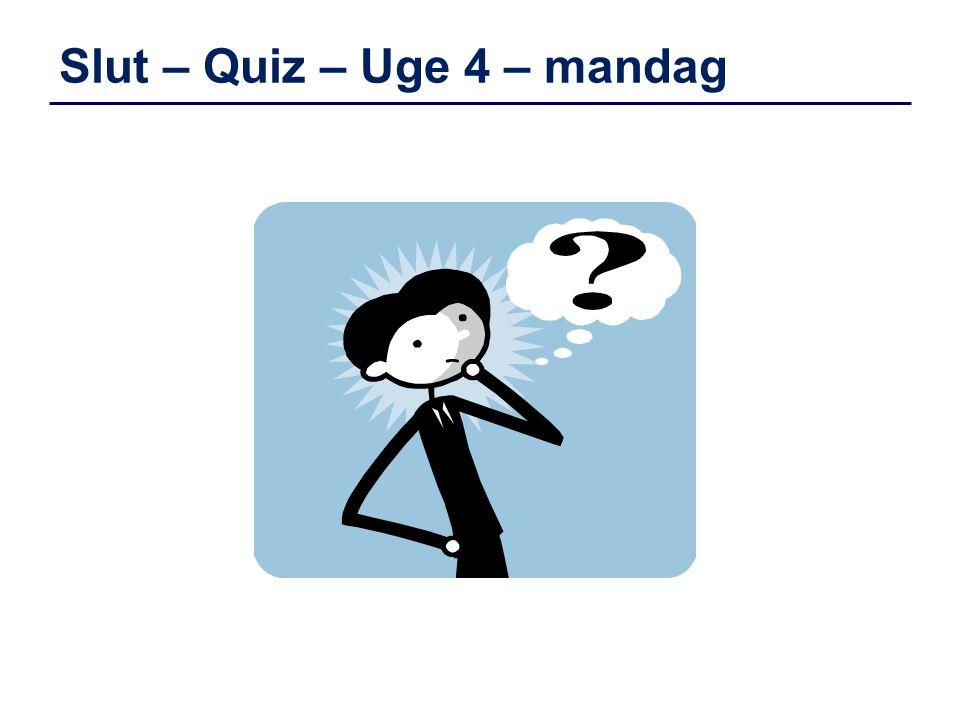 Slut – Quiz – Uge 4 – mandag