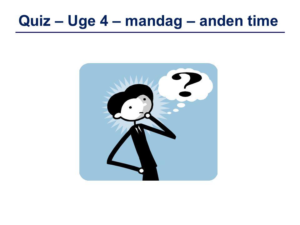 Quiz – Uge 4 – mandag – anden time