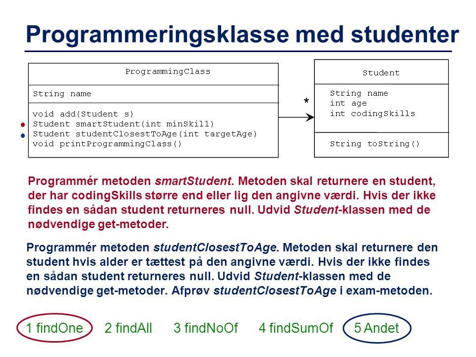 Programmeringsklasse med studenter Programmér metoden smartStudent. Metoden skal returnere en student, der har codingSkills større end eller lig den a