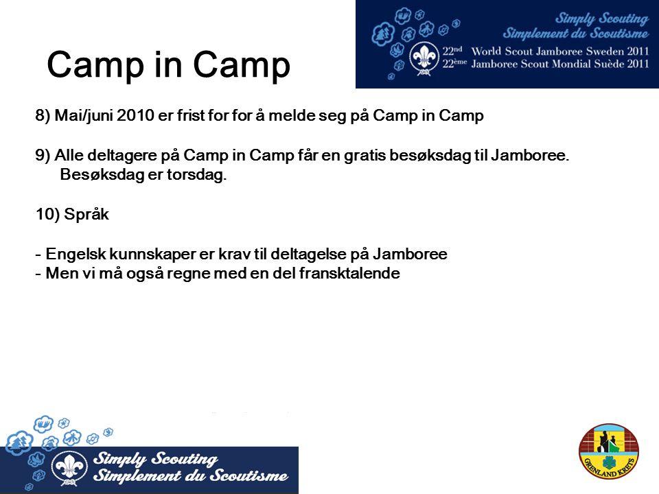 8) Mai/juni 2010 er frist for for å melde seg på Camp in Camp 9) Alle deltagere på Camp in Camp får en gratis besøksdag til Jamboree.