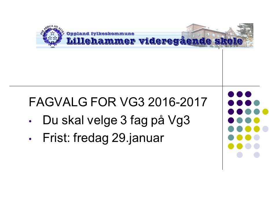 FAGVALG FOR VG3 2016-2017 Du skal velge 3 fag på Vg3 Frist: fredag 29.januar