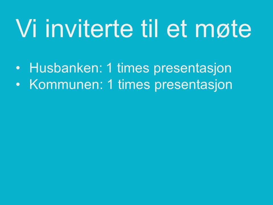 Vi inviterte til et møteHusbanken: 1 times presentasjonKommunen: 1 times presentasjon