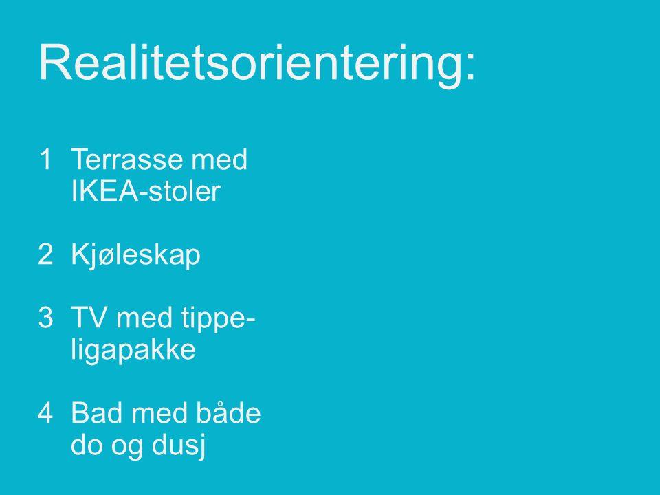 Realitetsorientering: 1Terrasse med IKEA-stoler 2Kjøleskap 3TV med tippe- ligapakke 4Bad med både do og dusj
