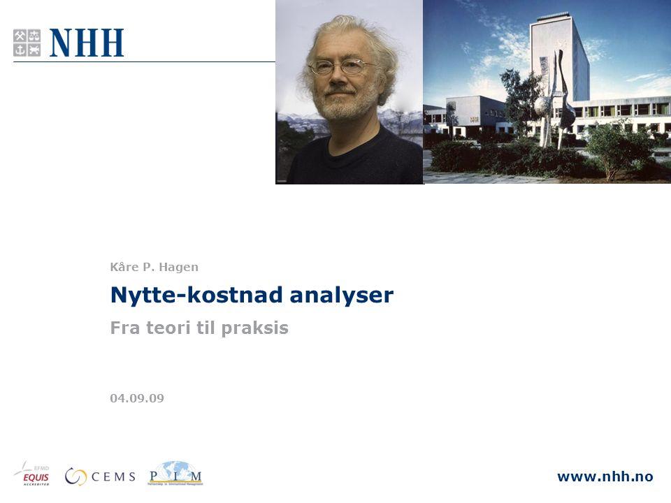 www.nhh.no 04.09.09 Nytte-kostnad analyser Fra teori til praksis Kåre P. Hagen
