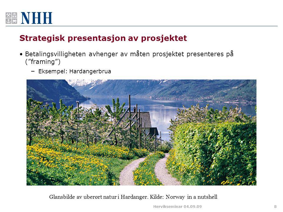 Strategisk presentasjon av prosjektet Betalingsvilligheten avhenger av måten prosjektet presenteres på ( framing ) – Eksempel: Hardangerbrua 8 Glansbilde av uberørt natur i Hardanger.