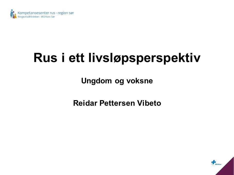 Rus i ett livsløpsperspektiv Ungdom og voksne Reidar Pettersen Vibeto