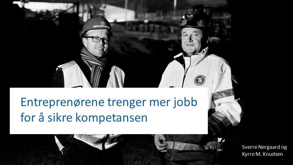 Sverre Nergaard og Kyrre M. Knudsen Entreprenørene trenger mer jobb for å sikre kompetansen