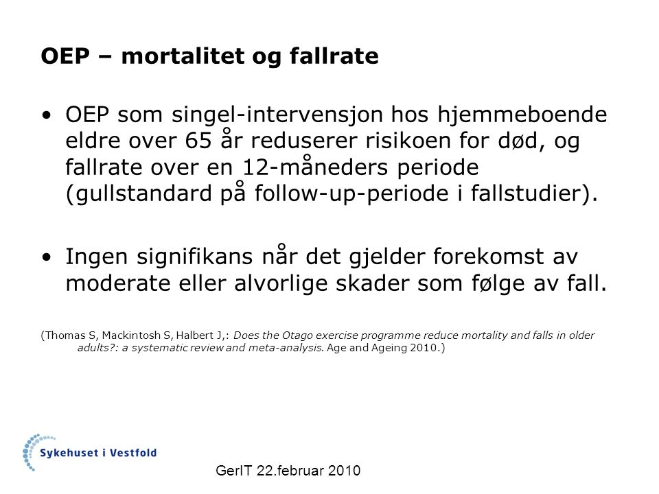 OEP – mortalitet og fallrate OEP som singel-intervensjon hos hjemmeboende eldre over 65 år reduserer risikoen for død, og fallrate over en 12-måneders periode (gullstandard på follow-up-periode i fallstudier).