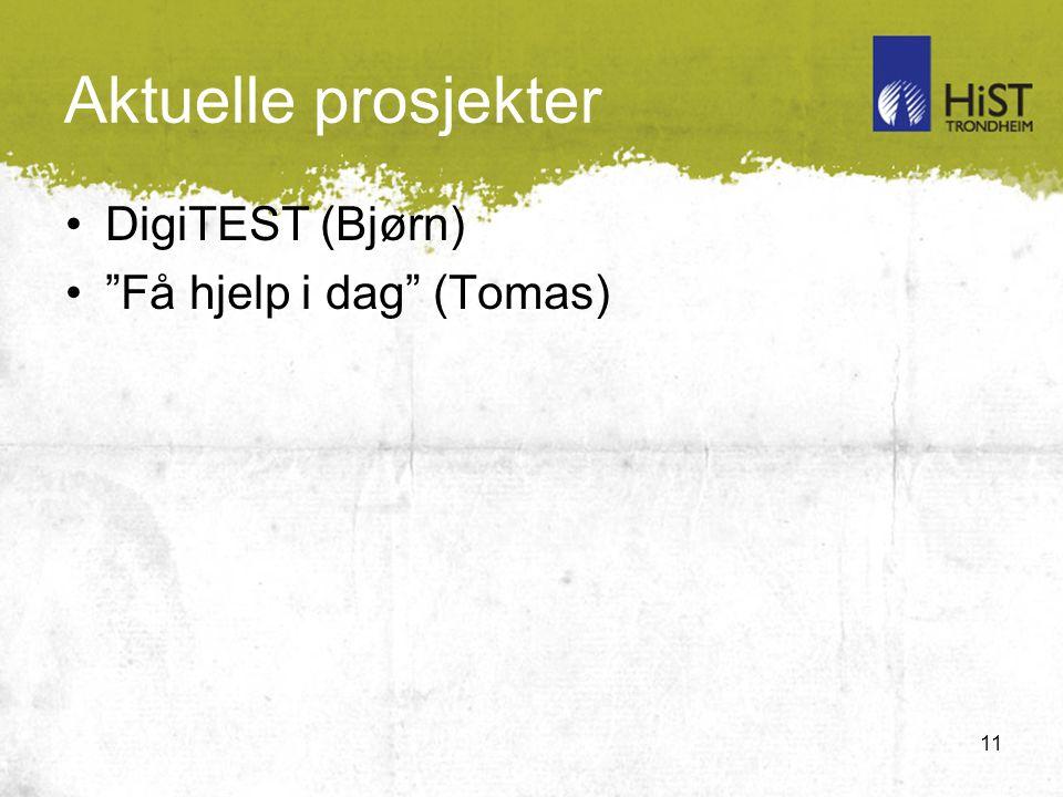 11 Aktuelle prosjekter DigiTEST (Bjørn) Få hjelp i dag (Tomas)
