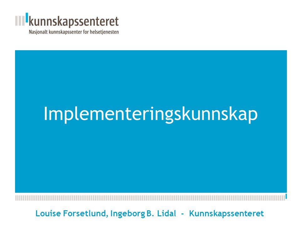 Implementeringskunnskap Louise Forsetlund, Ingeborg B. Lidal - Kunnskapssenteret