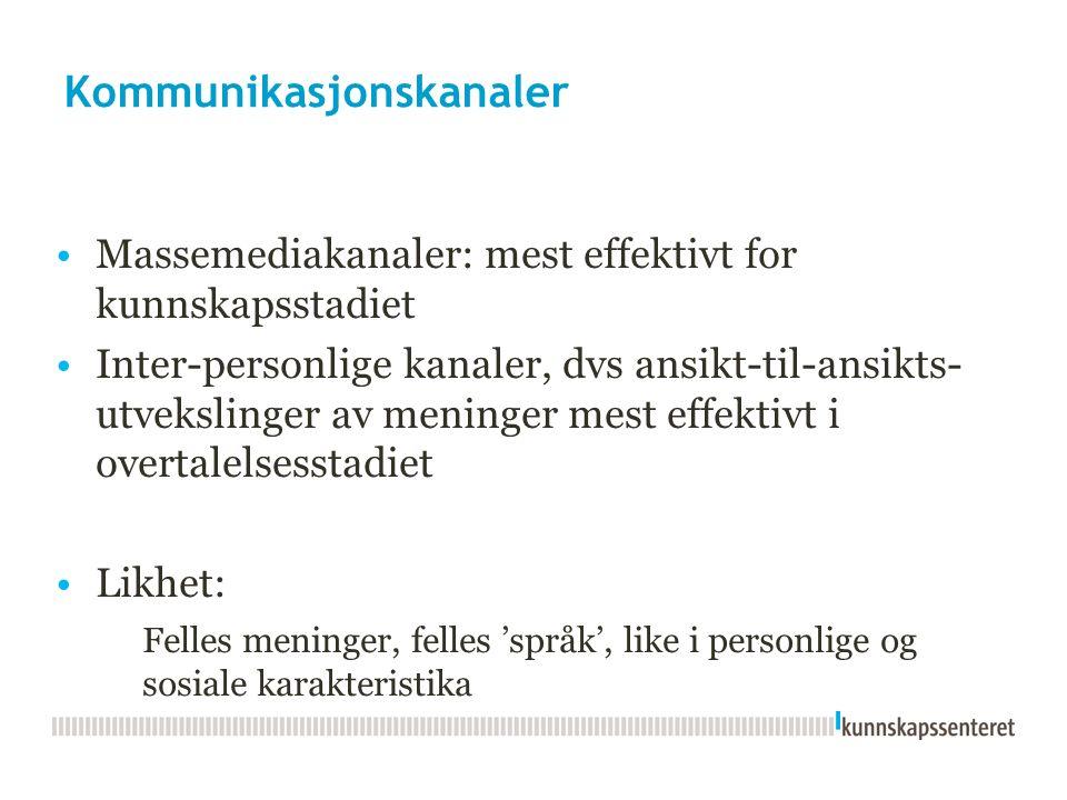 Kommunikasjonskanaler Massemediakanaler: mest effektivt for kunnskapsstadiet Inter-personlige kanaler, dvs ansikt-til-ansikts- utvekslinger av meninger mest effektivt i overtalelsesstadiet Likhet: Felles meninger, felles 'språk', like i personlige og sosiale karakteristika