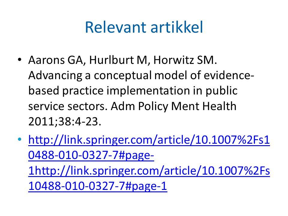 Relevant artikkel Aarons GA, Hurlburt M, Horwitz SM. Advancing a conceptual model of evidence- based practice implementation in public service sectors