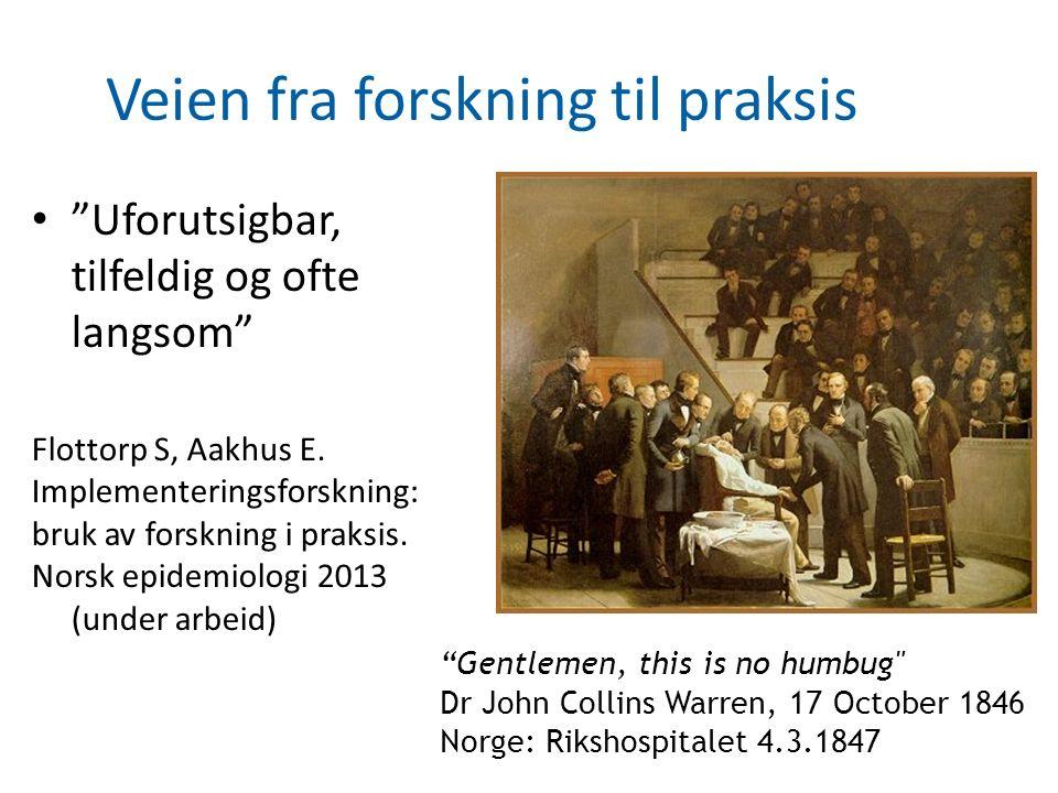 """Veien fra forskning til praksis """"Uforutsigbar, tilfeldig og ofte langsom"""" Flottorp S, Aakhus E. Implementeringsforskning: bruk av forskning i praksis."""
