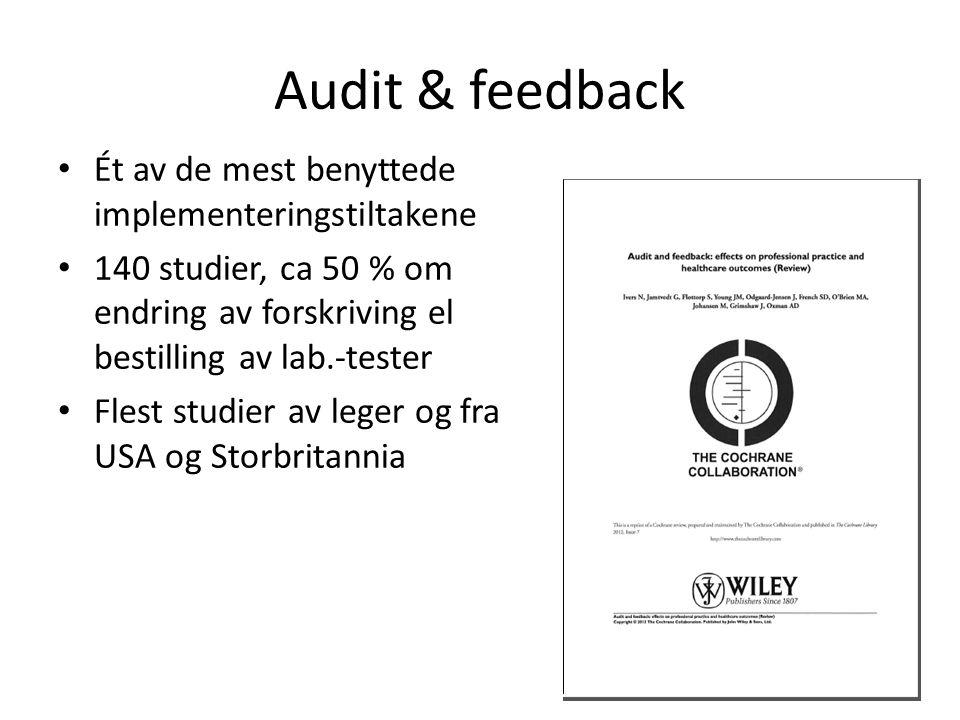 Audit & feedback Ét av de mest benyttede implementeringstiltakene 140 studier, ca 50 % om endring av forskriving el bestilling av lab.-tester Flest studier av leger og fra USA og Storbritannia