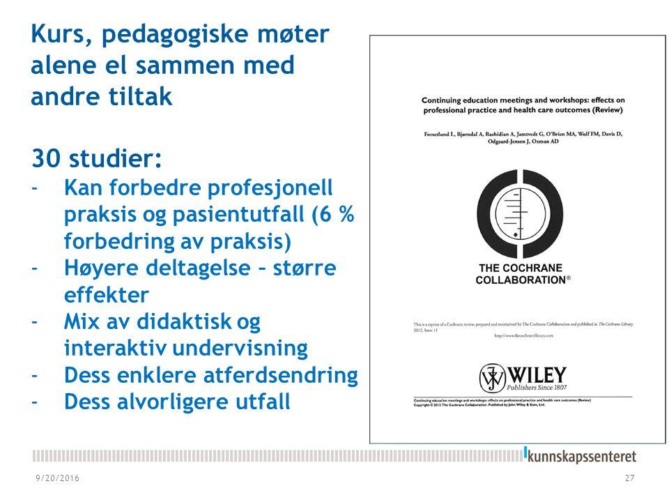 9/20/201627 Kurs, pedagogiske møter alene el sammen med andre tiltak 30 studier: -Kan forbedre profesjonell praksis og pasientutfall (6 % forbedring av praksis) -Høyere deltagelse – større effekter -Mix av didaktisk og interaktiv undervisning -Dess enklere atferdsendring -Dess alvorligere utfall