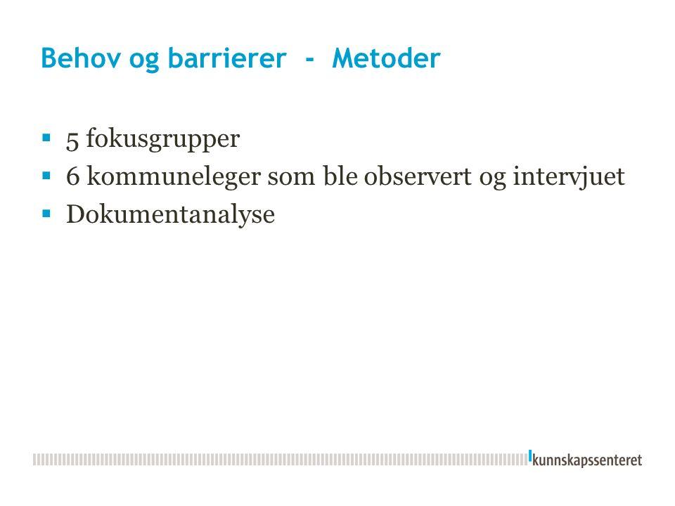Behov og barrierer - Metoder  5 fokusgrupper  6 kommuneleger som ble observert og intervjuet  Dokumentanalyse