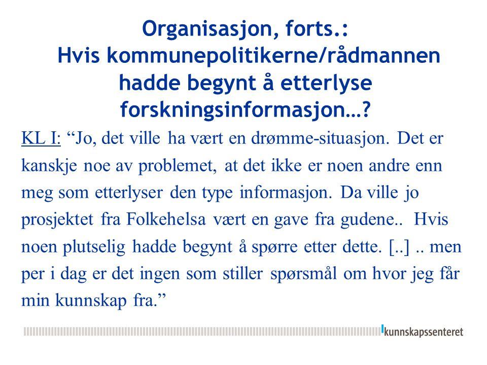 """Organisasjon, forts.: Hvis kommunepolitikerne/rådmannen hadde begynt å etterlyse forskningsinformasjon…? KL I: """"Jo, det ville ha vært en drømme-situas"""