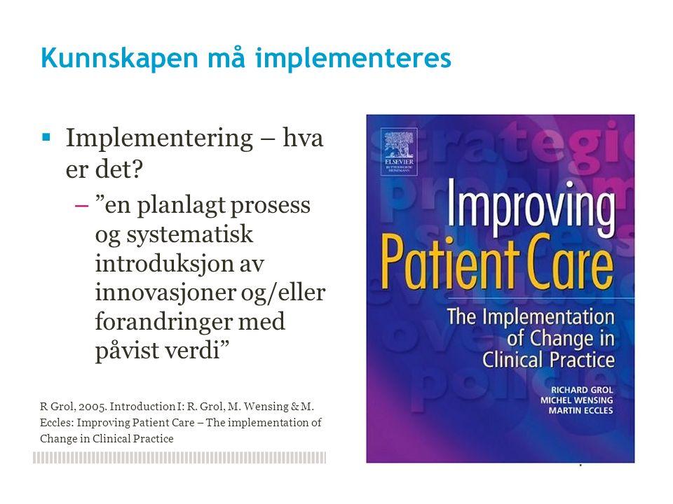 Implementeringsforskning - forskning om iverksetting - gir kunnskap om forbedring  Implementeringsforskning kan defineres som det vitenskapelige studiet av metoder for å fremme opptaket av forskningsfunn i praksis i den hensikt å forbedre kvaliteten av helsetjenester –Agency for Healthcare Research and Quality 2004