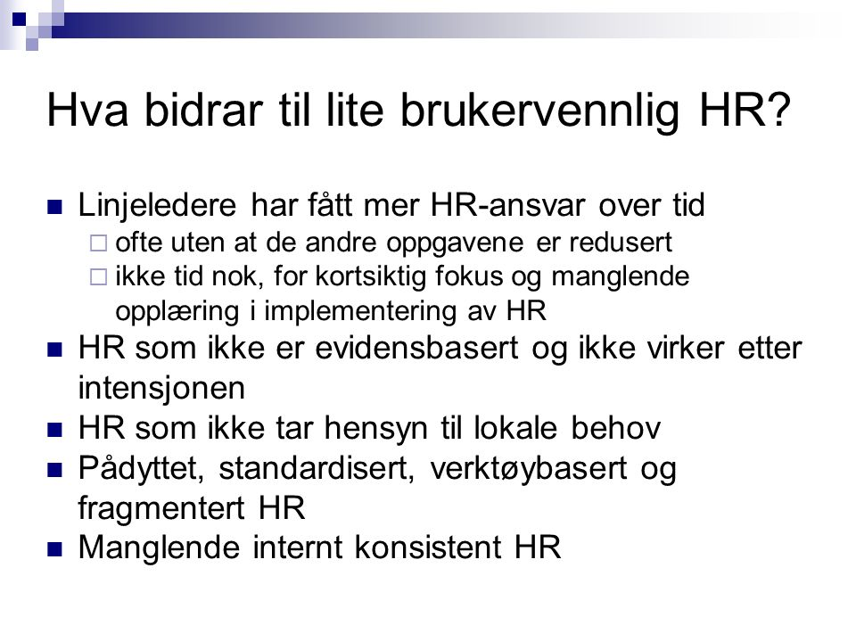 Hva bidrar til lite brukervennlig HR? Linjeledere har fått mer HR-ansvar over tid  ofte uten at de andre oppgavene er redusert  ikke tid nok, for ko