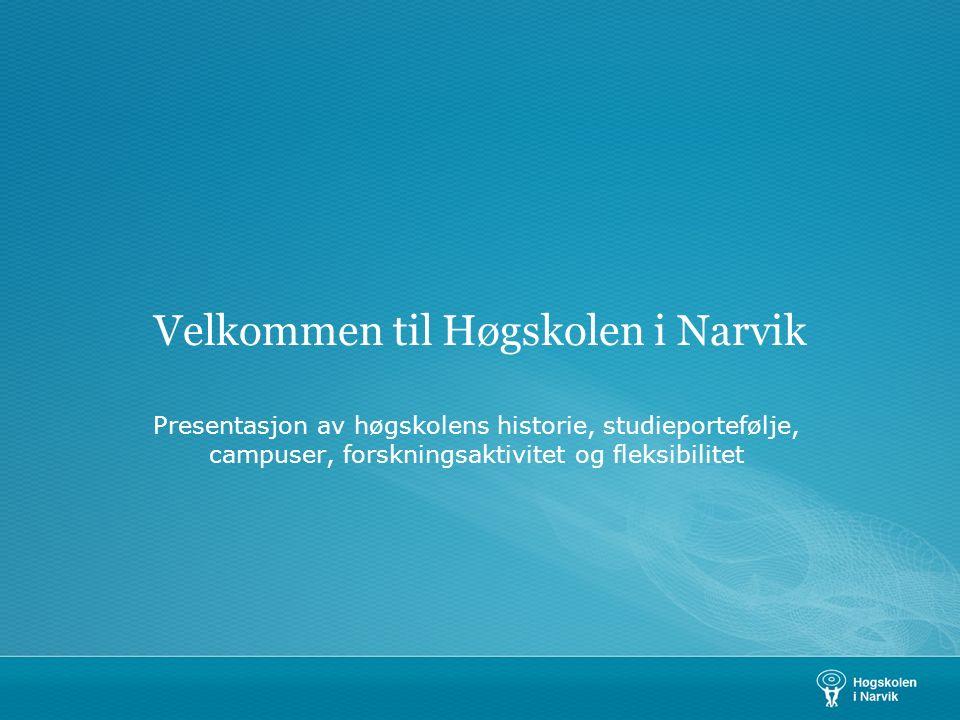 Velkommen til Høgskolen i Narvik Presentasjon av høgskolens historie, studieportefølje, campuser, forskningsaktivitet og fleksibilitet