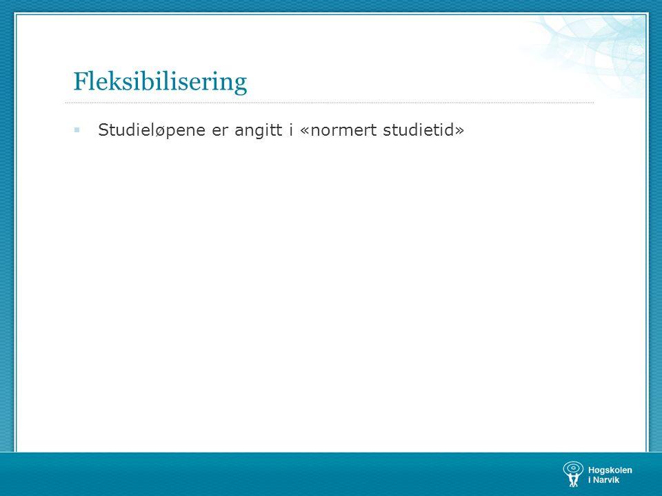 Fleksibilisering  Studieløpene er angitt i «normert studietid»