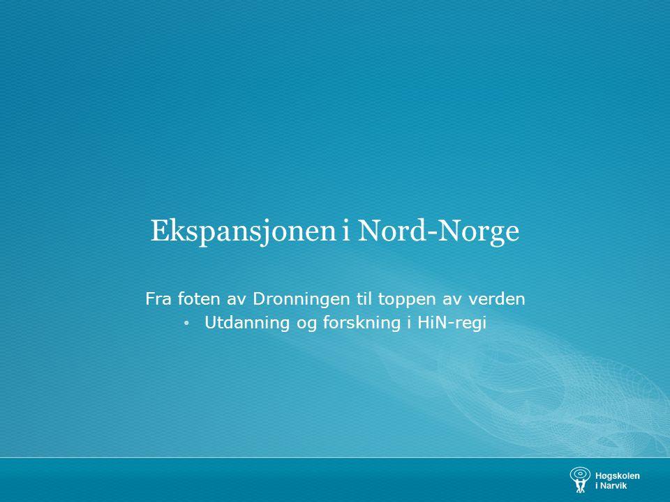 Ekspansjonen i Nord-Norge Fra foten av Dronningen til toppen av verden Utdanning og forskning i HiN-regi