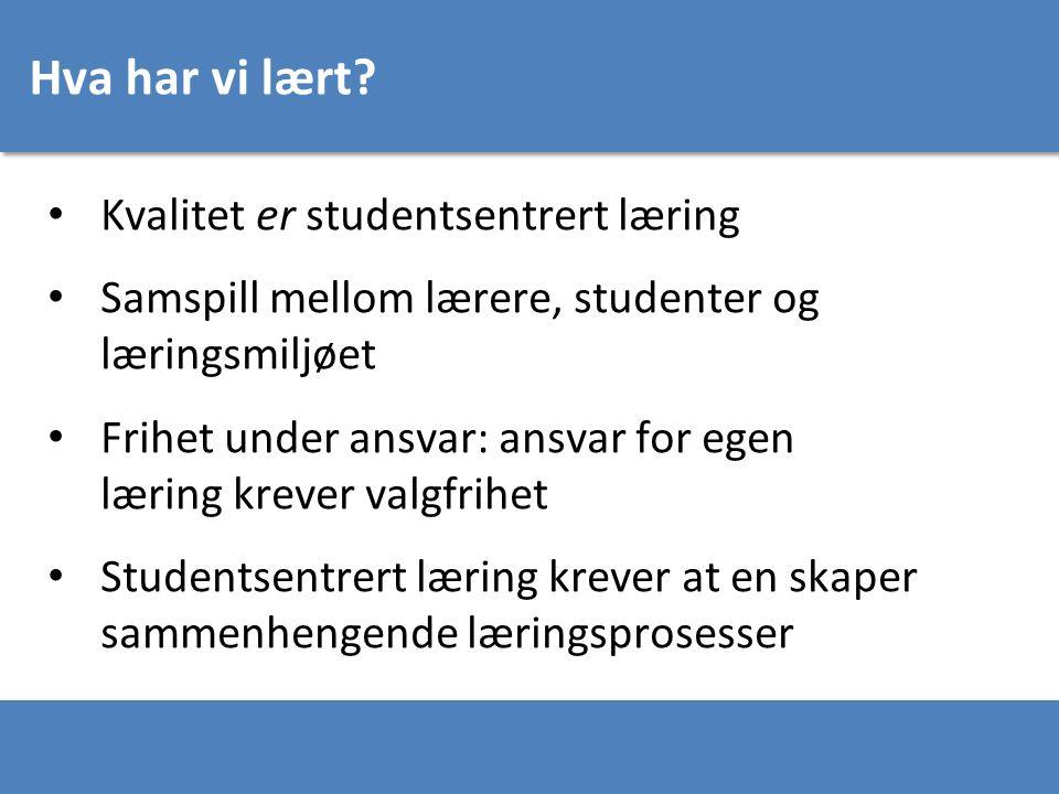 Hva har vi lært? Kvalitet er studentsentrert læring Samspill mellom lærere, studenter og læringsmiljøet Frihet under ansvar: ansvar for egen læring kr