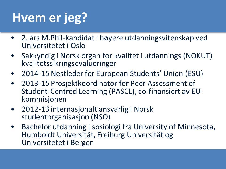 Hvem er jeg? 2. års M.Phil-kandidat i høyere utdanningsvitenskap ved Universitetet i Oslo Sakkyndig i Norsk organ for kvalitet i utdannings (NOKUT) kv