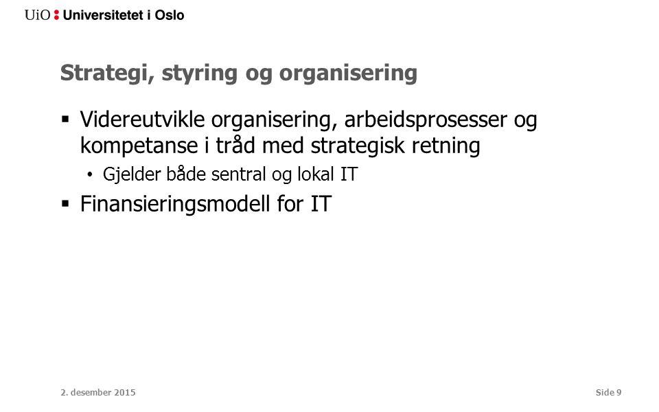 Strategi, styring og organisering  Videreutvikle organisering, arbeidsprosesser og kompetanse i tråd med strategisk retning Gjelder både sentral og lokal IT  Finansieringsmodell for IT 2.