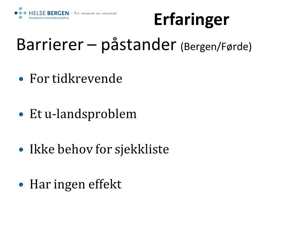 Barrierer – påstander (Bergen/Førde) For tidkrevende Et u-landsproblem Ikke behov for sjekkliste Har ingen effekt Erfaringer