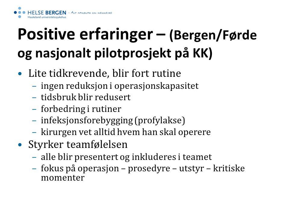 Positive erfaringer – (Bergen/Førde og nasjonalt pilotprosjekt på KK) Lite tidkrevende, blir fort rutine –ingen reduksjon i operasjonskapasitet –tidsb